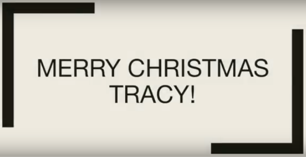 Merry Christmas, Tracy!